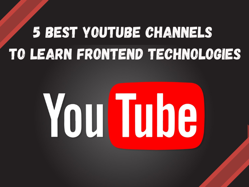 5 Best YouTube Channels to Learn Frontend Technologies